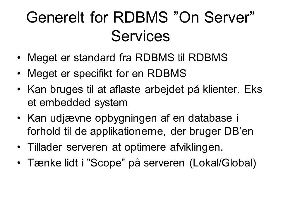 Generelt for RDBMS On Server Services Meget er standard fra RDBMS til RDBMS Meget er specifikt for en RDBMS Kan bruges til at aflaste arbejdet på klienter.