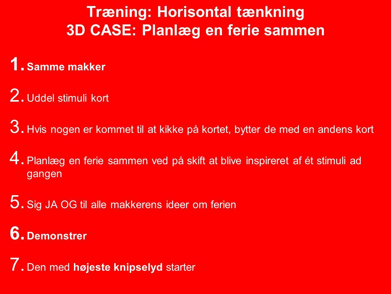 Træning: Horisontal tænkning 3D CASE: Planlæg en ferie sammen 1.