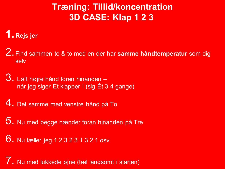 Træning: Tillid/koncentration 3D CASE: Klap 1 2 3 1.