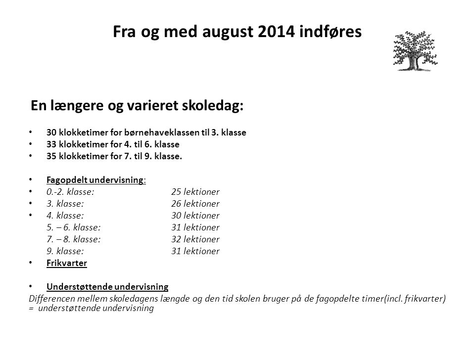 Fra og med august 2014 indføres En længere og varieret skoledag: 30 klokketimer for børnehaveklassen til 3.