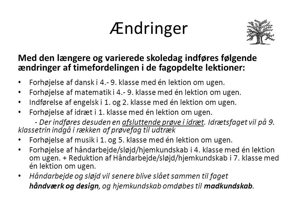 Ændringer Med den længere og varierede skoledag indføres følgende ændringer af timefordelingen i de fagopdelte lektioner: Forhøjelse af dansk i 4.- 9.
