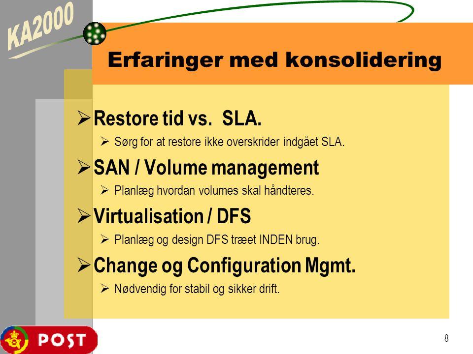 8 Erfaringer med konsolidering  Restore tid vs. SLA.