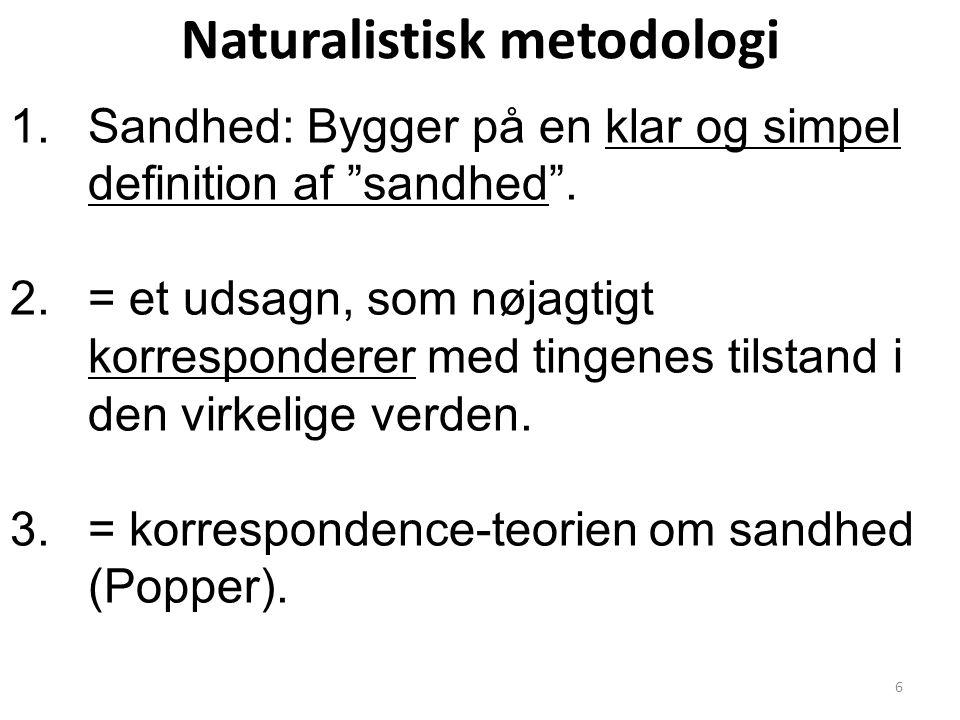 Naturalistisk metodologi 1.Sandhed: Bygger på en klar og simpel definition af sandhed .