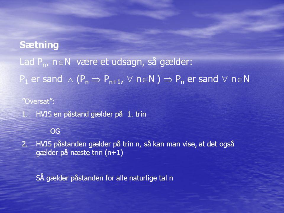 Sætning Lad P n, n  N være et udsagn, så gælder: P 1 er sand  (P n  P n+1,  n  N )  P n er sand  n  N Oversat : 1.HVIS en påstand gælder på 1.