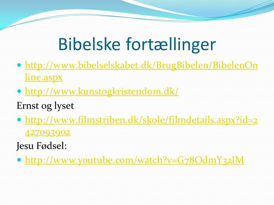 Bibelske fortællinger http://www.bibelselskabet.dk/BrugBibelen/BibelenOn line.aspx http://www.bibelselskabet.dk/BrugBibelen/BibelenOn line.aspx http://www.kunstogkristendom.dk/ Ernst og lyset http://www.filmstriben.dk/skole/filmdetails.aspx id=2 427093902 http://www.filmstriben.dk/skole/filmdetails.aspx id=2 427093902 Jesu Fødsel: http://www.youtube.com/watch v=G78OdmY32IM
