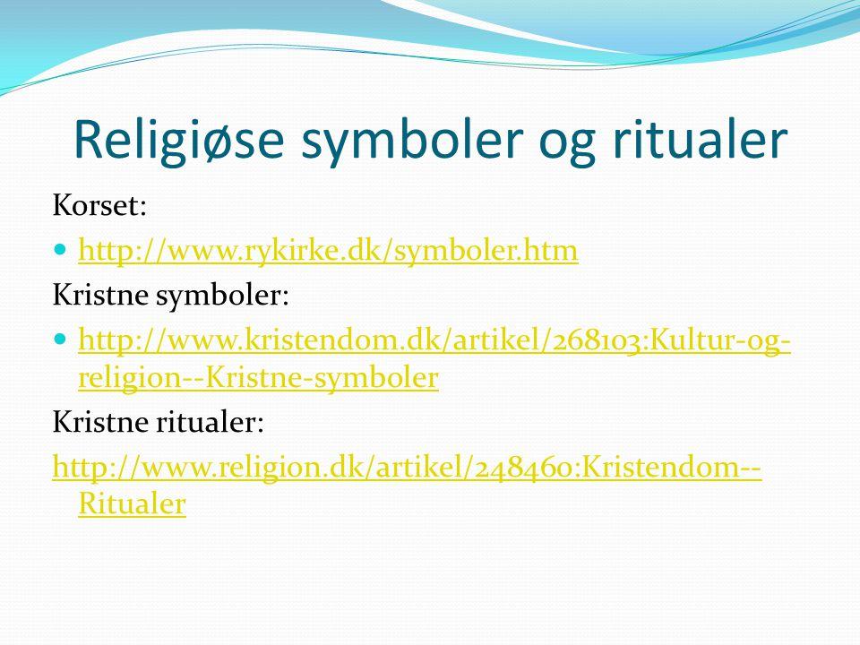 Religiøse symboler og ritualer Korset: http://www.rykirke.dk/symboler.htm Kristne symboler: http://www.kristendom.dk/artikel/268103:Kultur-og- religion--Kristne-symboler http://www.kristendom.dk/artikel/268103:Kultur-og- religion--Kristne-symboler Kristne ritualer: http://www.religion.dk/artikel/248460:Kristendom-- Ritualer