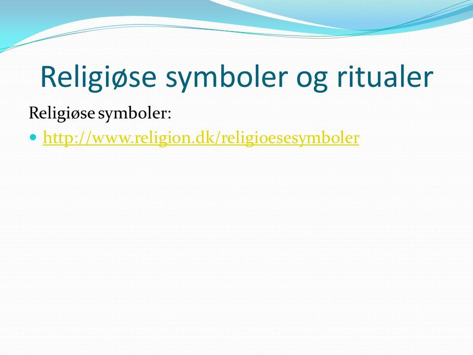 Religiøse symboler og ritualer Religiøse symboler: http://www.religion.dk/religioesesymboler