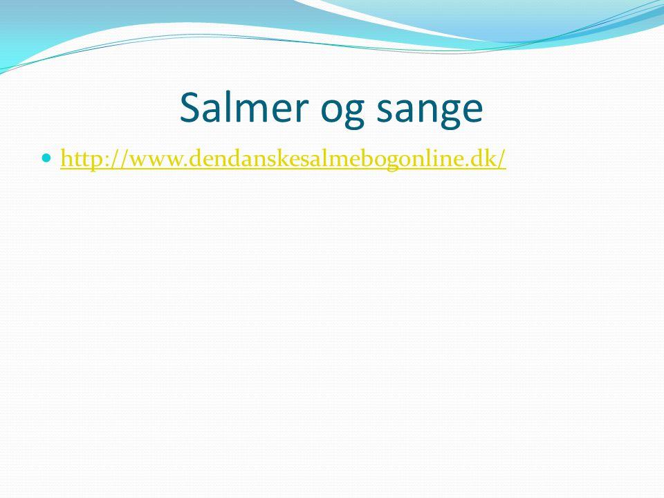 Salmer og sange http://www.dendanskesalmebogonline.dk/