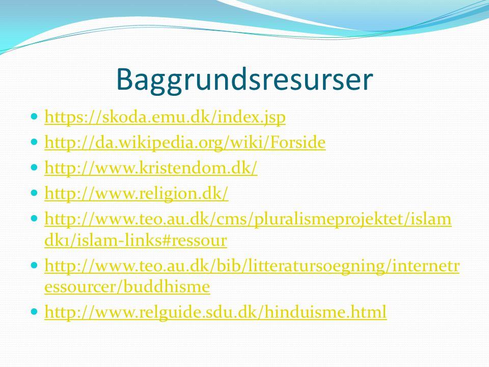 Baggrundsresurser https://skoda.emu.dk/index.jsp http://da.wikipedia.org/wiki/Forside http://www.kristendom.dk/ http://www.religion.dk/ http://www.teo.au.dk/cms/pluralismeprojektet/islam dk1/islam-links#ressour http://www.teo.au.dk/cms/pluralismeprojektet/islam dk1/islam-links#ressour http://www.teo.au.dk/bib/litteratursoegning/internetr essourcer/buddhisme http://www.teo.au.dk/bib/litteratursoegning/internetr essourcer/buddhisme http://www.relguide.sdu.dk/hinduisme.html