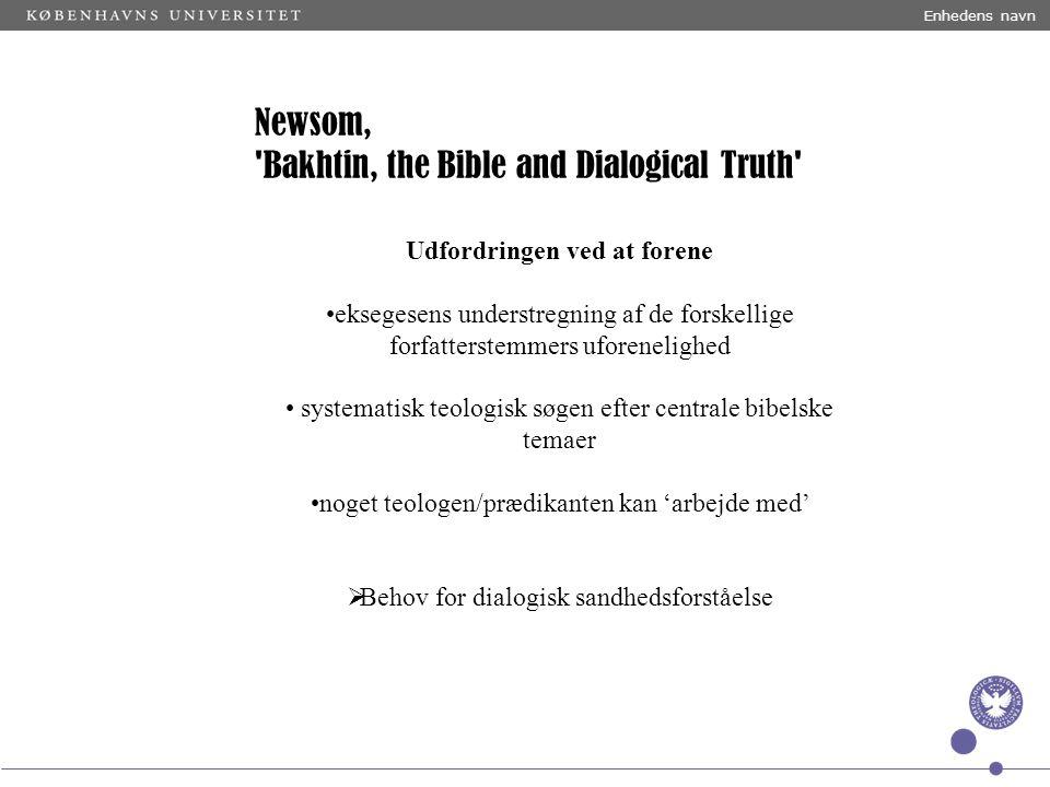 Enhedens navn Udfordringen ved at forene eksegesens understregning af de forskellige forfatterstemmers uforenelighed systematisk teologisk søgen efter centrale bibelske temaer noget teologen/prædikanten kan 'arbejde med'  Behov for dialogisk sandhedsforståelse Newsom, Bakhtin, the Bible and Dialogical Truth