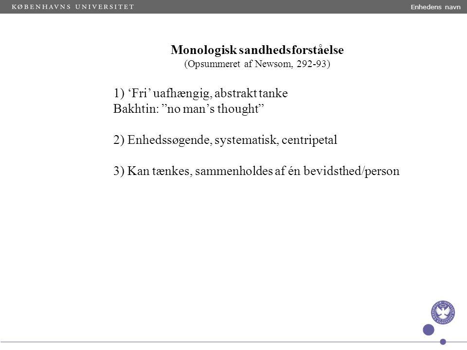 Enhedens navn Monologisk sandhedsforståelse (Opsummeret af Newsom, 292-93) 1) 'Fri' uafhængig, abstrakt tanke Bakhtin: no man's thought 2) Enhedssøgende, systematisk, centripetal 3) Kan tænkes, sammenholdes af én bevidsthed/person