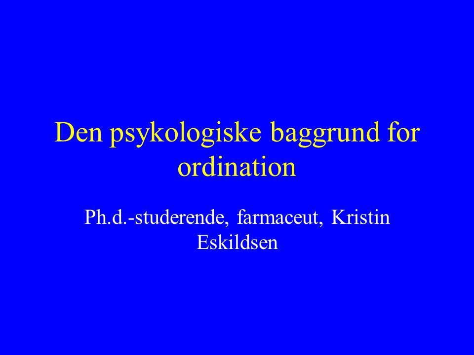 Den psykologiske baggrund for ordination Ph.d.-studerende, farmaceut, Kristin Eskildsen