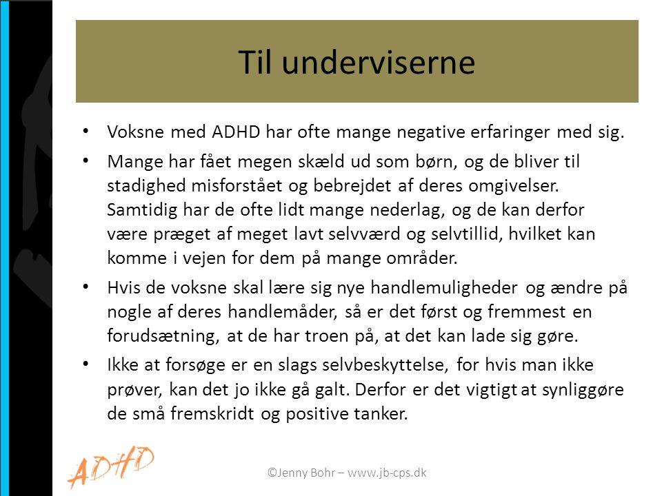 Til underviserne Voksne med ADHD har ofte mange negative erfaringer med sig. Mange har fået megen skæld ud som børn, og de bliver til stadighed misfor