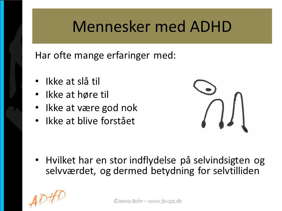 Mennesker med ADHD Har ofte mange erfaringer med: Ikke at slå til Ikke at høre til Ikke at være god nok Ikke at blive forstået Hvilket har en stor ind