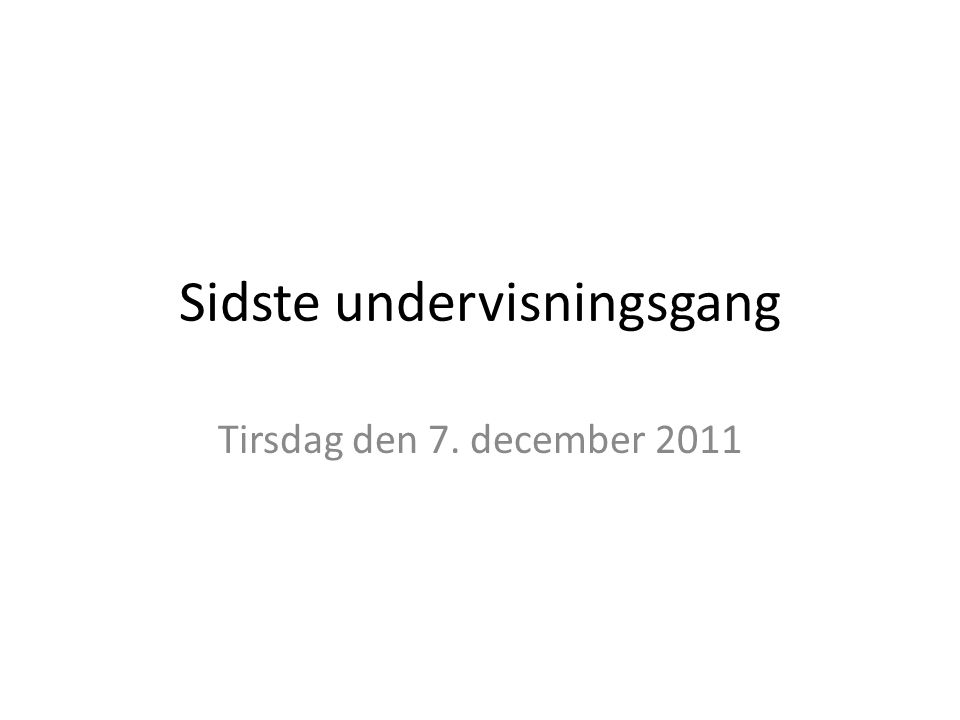 Sidste undervisningsgang Tirsdag den 7. december 2011