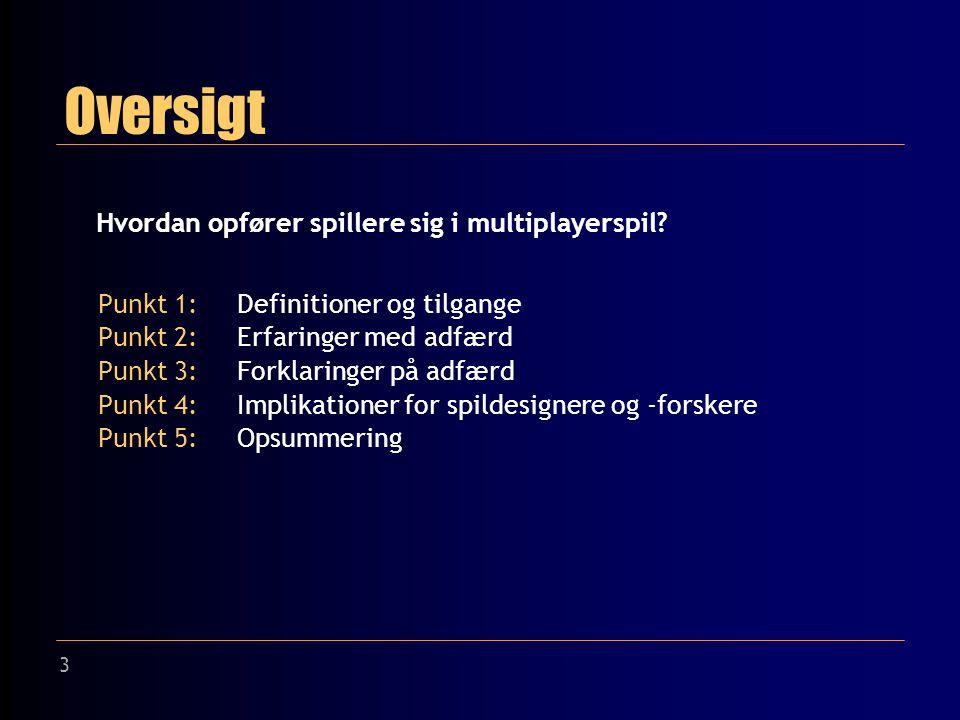 3 Oversigt Hvordan opfører spillere sig i multiplayerspil.