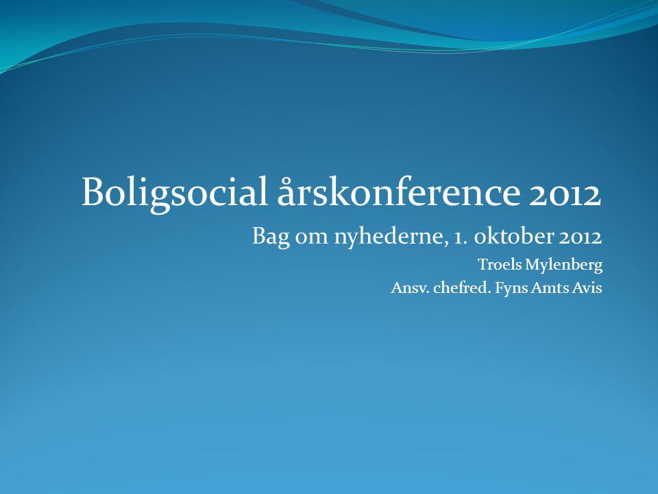 Boligsocial årskonference 2012 Bag om nyhederne, 1.