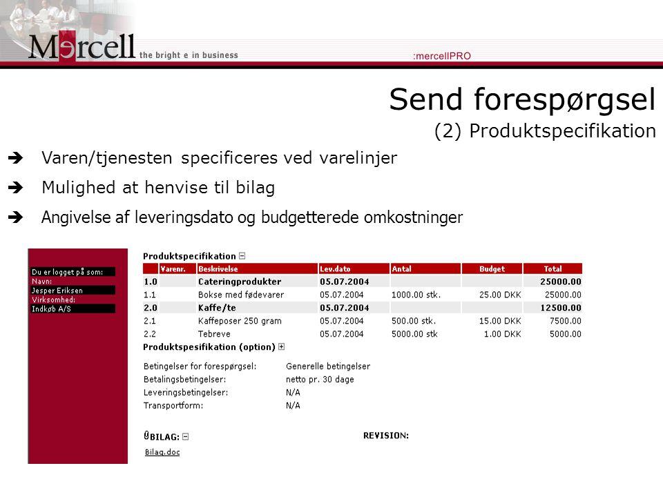 Send forespørgsel (2) Produktspecifikation  Varen/tjenesten specificeres ved varelinjer  Mulighed at henvise til bilag  Angivelse af leveringsdato og budgetterede omkostninger