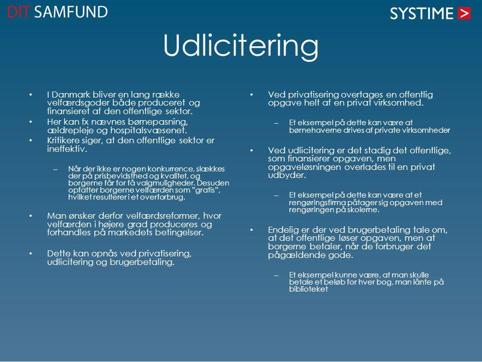 Udlicitering I Danmark bliver en lang række velfærdsgoder både produceret og finansieret af den offentlige sektor. Her kan fx nævnes børnepasning, æld