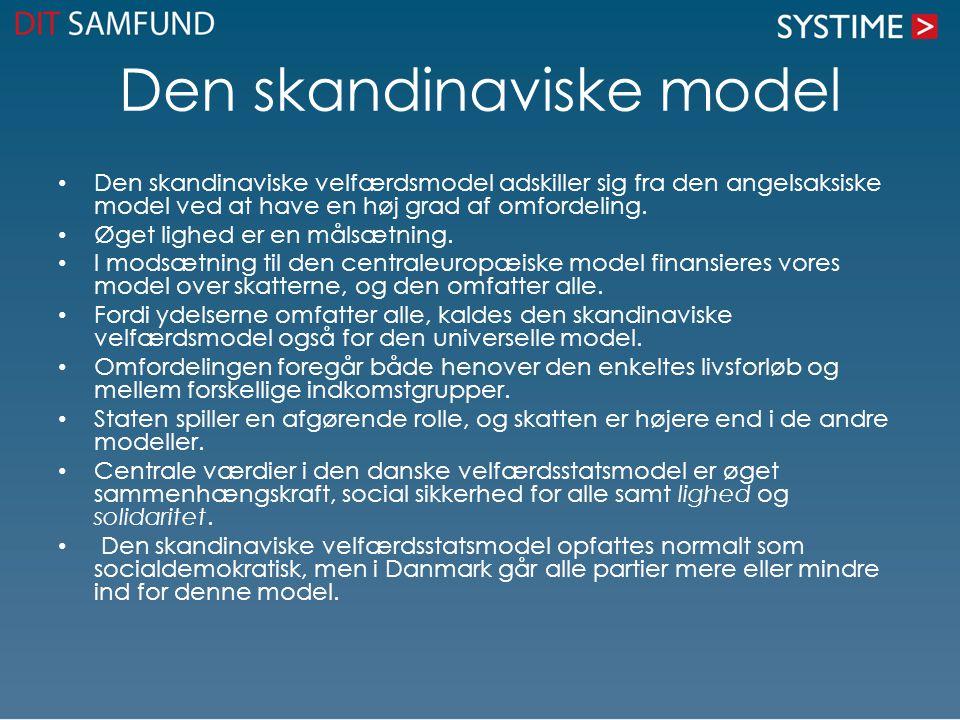 Den skandinaviske model Den skandinaviske velfærdsmodel adskiller sig fra den angelsaksiske model ved at have en høj grad af omfordeling. Øget lighed