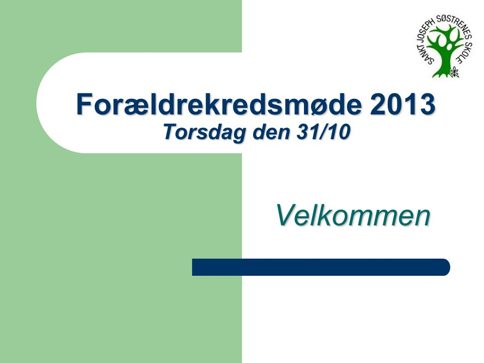Forældrekredsmøde 2013 Torsdag den 31/10 Velkommen