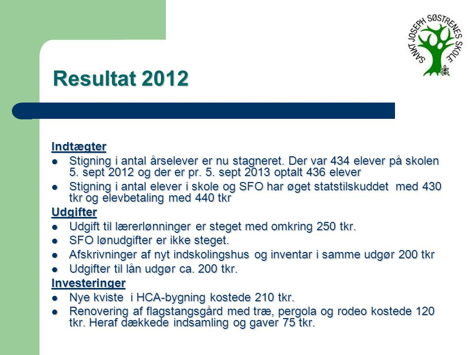 Resultat 2012 Resultat 2012 Indtægter Stigning i antal årselever er nu stagneret.