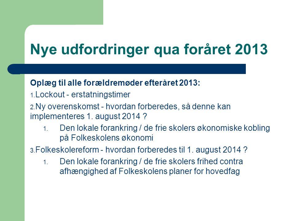 Nye udfordringer qua foråret 2013 Oplæg til alle forældremøder efteråret 2013: 1.