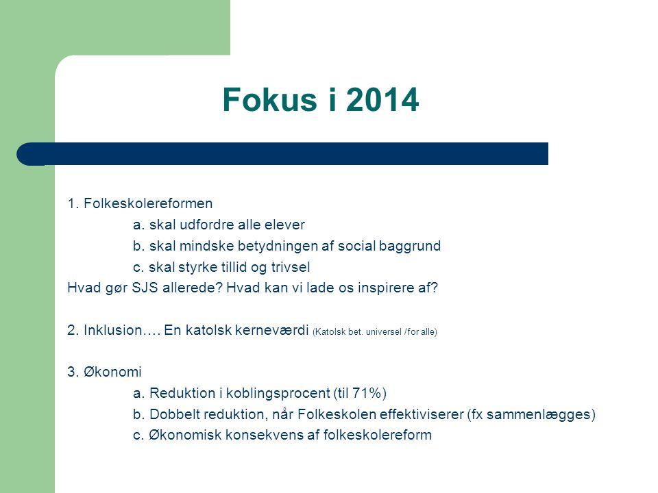 Fokus i 2014 1. Folkeskolereformen a. skal udfordre alle elever b.