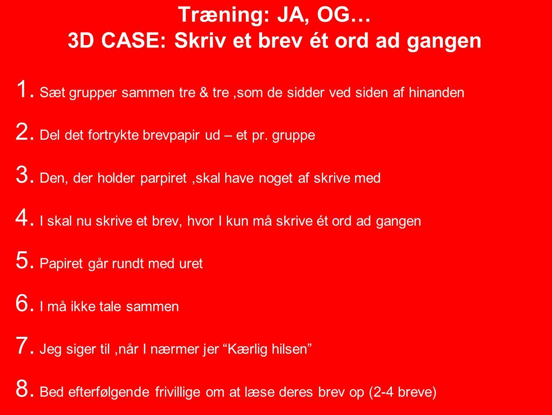 Træning: JA, OG… 3D CASE: Skriv et brev ét ord ad gangen 1.