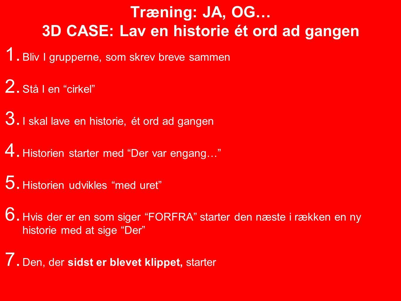 Træning: JA, OG… 3D CASE: Lav en historie ét ord ad gangen 1.