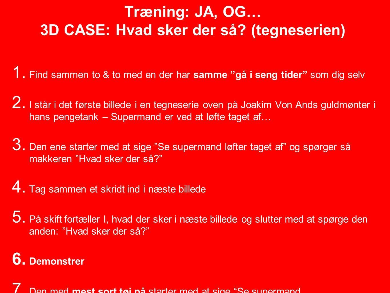 Træning: JA, OG… 3D CASE: Hvad sker der så.(tegneserien) 1.