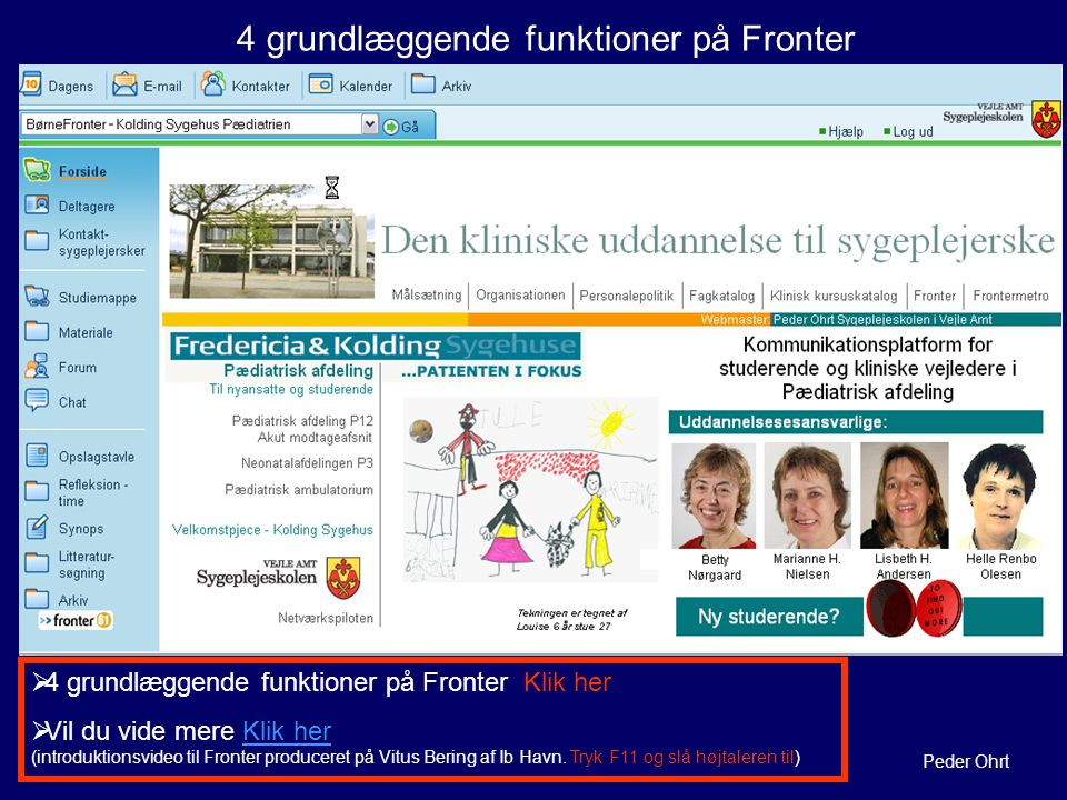 Peder Ohrt  4 grundlæggende funktioner på Fronter Klik her 4 grundlæggende funktioner på Fronter Klik her  Vil du vide mere Klik her (introduktionsvideo til Fronter produceret på Vitus Bering af Ib Havn.