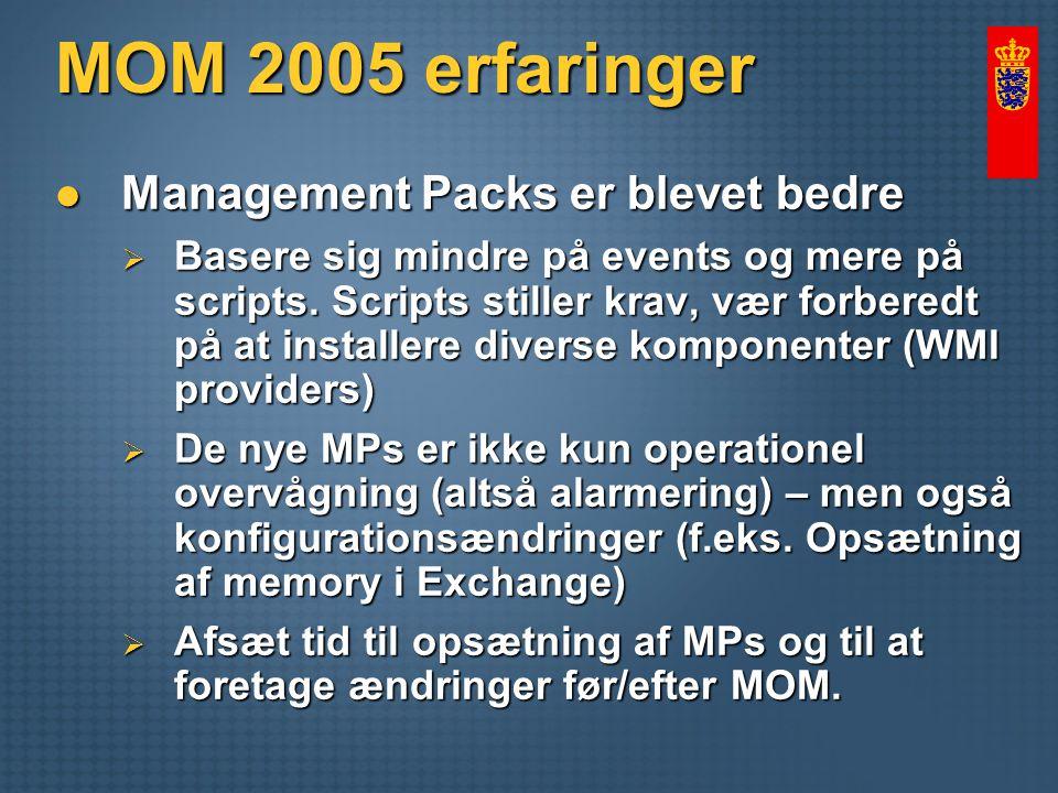 MOM 2005 erfaringer Management Packs er blevet bedre Management Packs er blevet bedre  Basere sig mindre på events og mere på scripts.