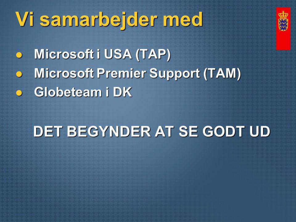 Vi samarbejder med Microsoft i USA (TAP) Microsoft i USA (TAP) Microsoft Premier Support (TAM) Microsoft Premier Support (TAM) Globeteam i DK Globeteam i DK DET BEGYNDER AT SE GODT UD