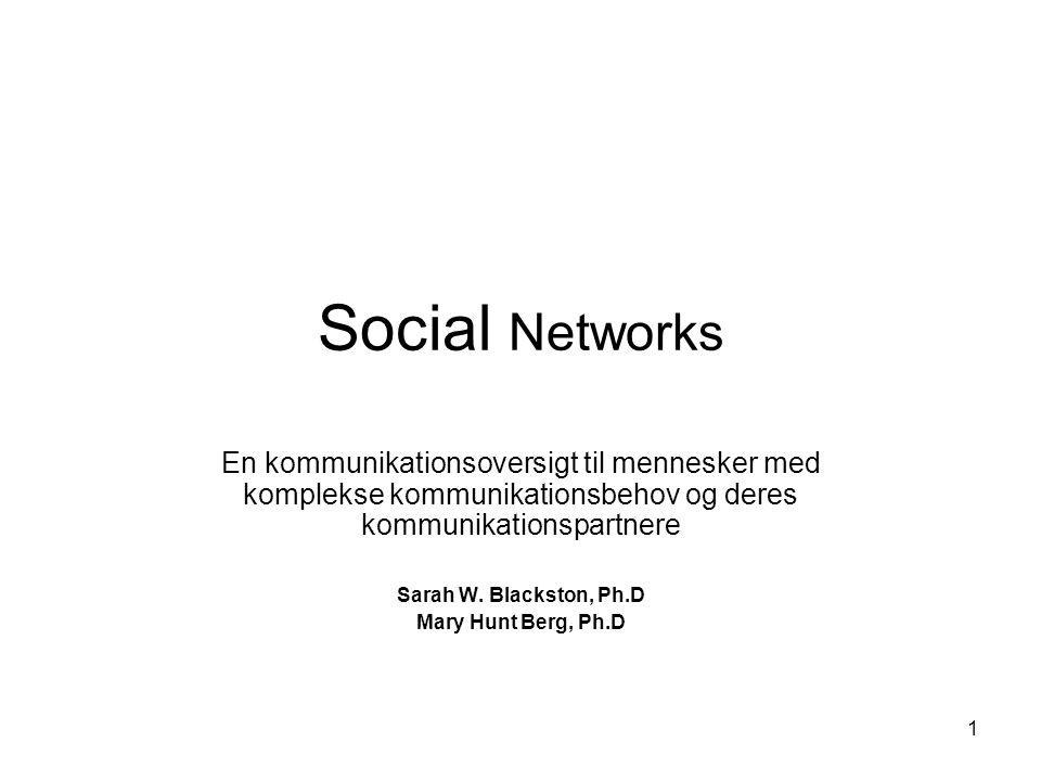 1 Social Networks En kommunikationsoversigt til mennesker med komplekse kommunikationsbehov og deres kommunikationspartnere Sarah W.
