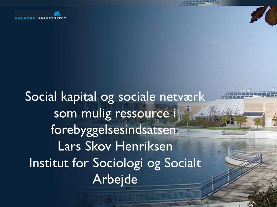 Præsentation af Aalborg Universitet 1 af 31 Social kapital og sociale netværk som mulig ressource i forebyggelsesindsatsen.