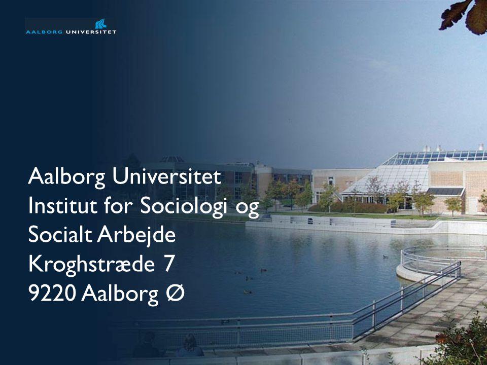 Præsentation af Aalborg Universitet 10 af 31 Aalborg Universitet Institut for Sociologi og Socialt Arbejde Kroghstræde 7 9220 Aalborg Ø