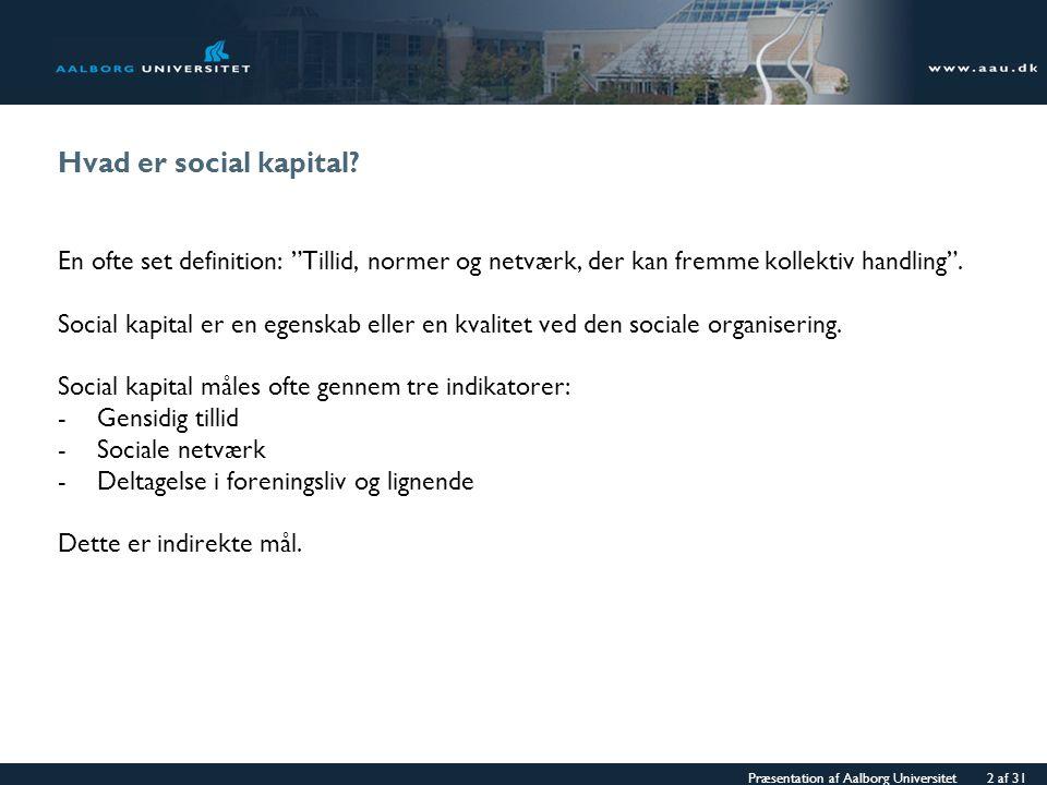 Præsentation af Aalborg Universitet 2 af 31 Hvad er social kapital.