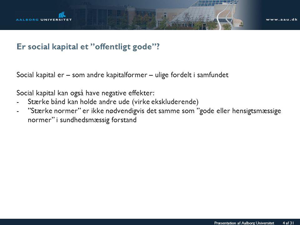 Præsentation af Aalborg Universitet 4 af 31 Er social kapital et offentligt gode .