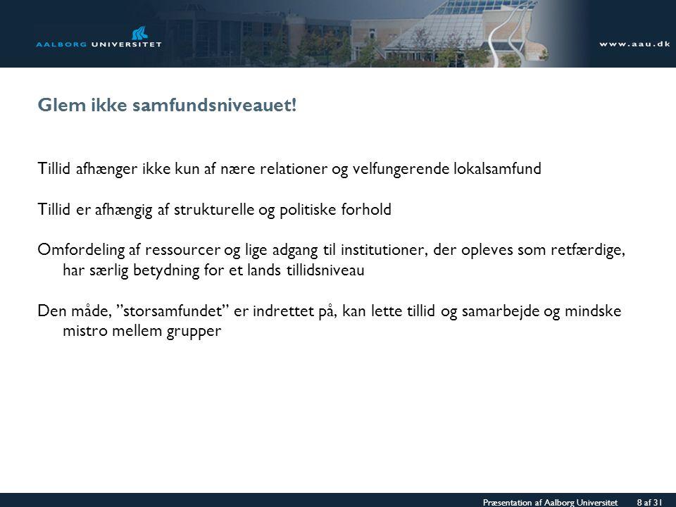 Præsentation af Aalborg Universitet 8 af 31 Glem ikke samfundsniveauet.