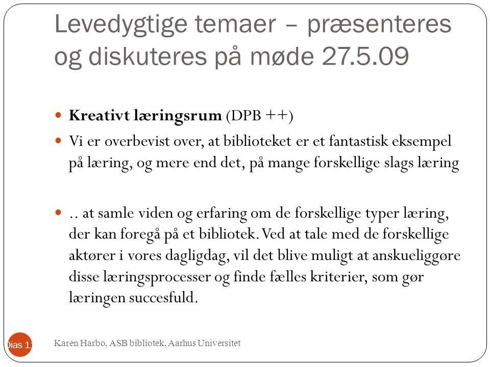 Levedygtige temaer – præsenteres og diskuteres på møde 27.5.09 Kreativt læringsrum (DPB ++) Vi er overbevist over, at biblioteket er et fantastisk eksempel på læring, og mere end det, på mange forskellige slags læring..