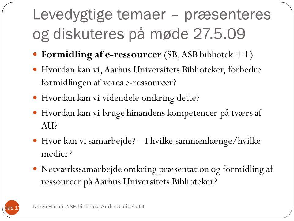 Levedygtige temaer – præsenteres og diskuteres på møde 27.5.09 Formidling af e-ressourcer (SB, ASB bibliotek ++) Hvordan kan vi, Aarhus Universitets Biblioteker, forbedre formidlingen af vores e-ressourcer.