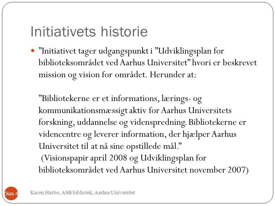 Initiativets historie Initiativet tager udgangspunkt i Udviklingsplan for biblioteksområdet ved Aarhus Universitet hvori er beskrevet mission og vision for området.