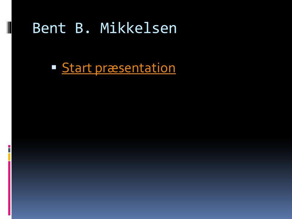 Bent B. Mikkelsen  Start præsentation Start præsentation