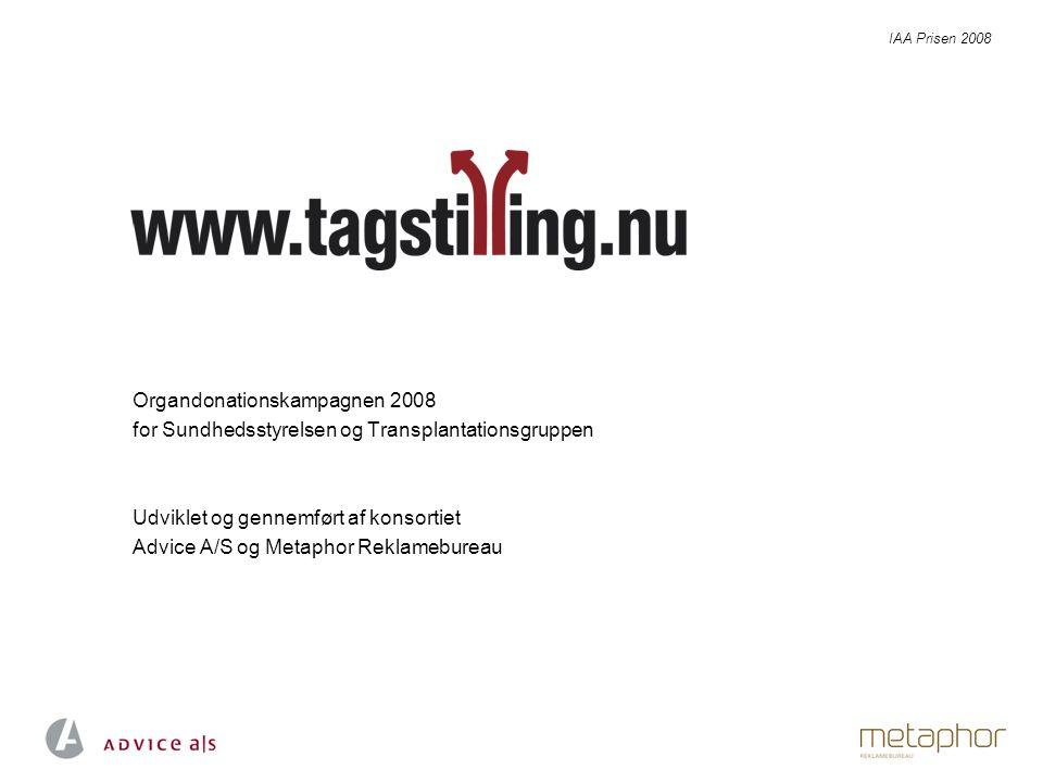 Organdonationskampagnen 2008 for Sundhedsstyrelsen og Transplantationsgruppen Udviklet og gennemført af konsortiet Advice A/S og Metaphor Reklamebureau IAA Prisen 2008