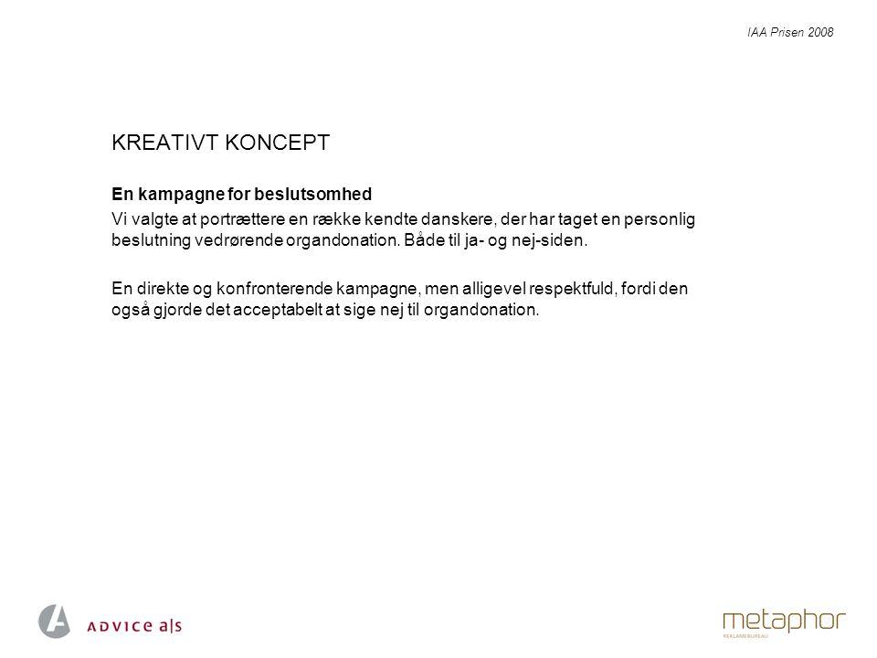 KREATIVT KONCEPT En kampagne for beslutsomhed Vi valgte at portrættere en række kendte danskere, der har taget en personlig beslutning vedrørende organdonation.