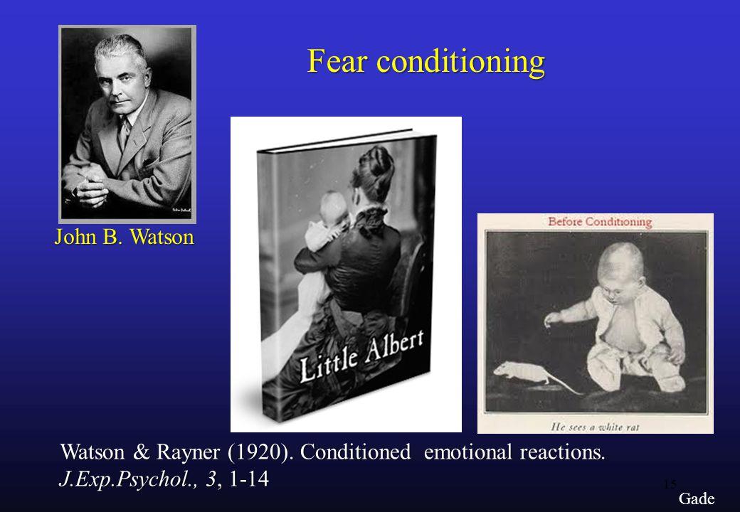15 Gade John B. Watson Watson & Rayner (1920). Conditioned emotional reactions.