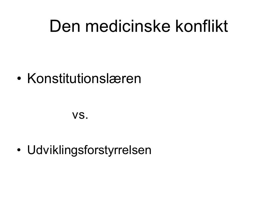 Den medicinske konflikt Konstitutionslæren vs. Udviklingsforstyrrelsen