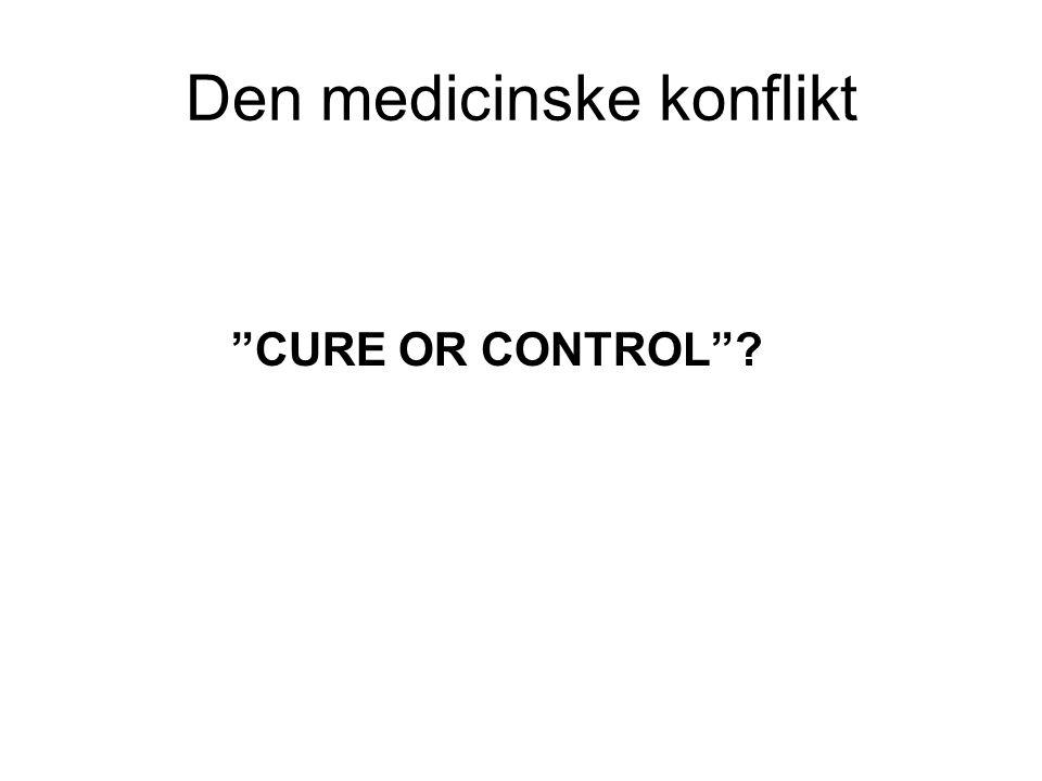 Den medicinske konflikt CURE OR CONTROL