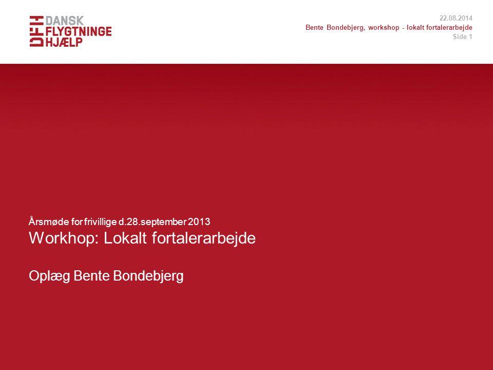 22.08.2014 Bente Bondebjerg, workshop - lokalt fortalerarbejde Side 1 Workhop: Lokalt fortalerarbejde Oplæg Bente Bondebjerg Årsmøde for frivillige d.28.september 2013